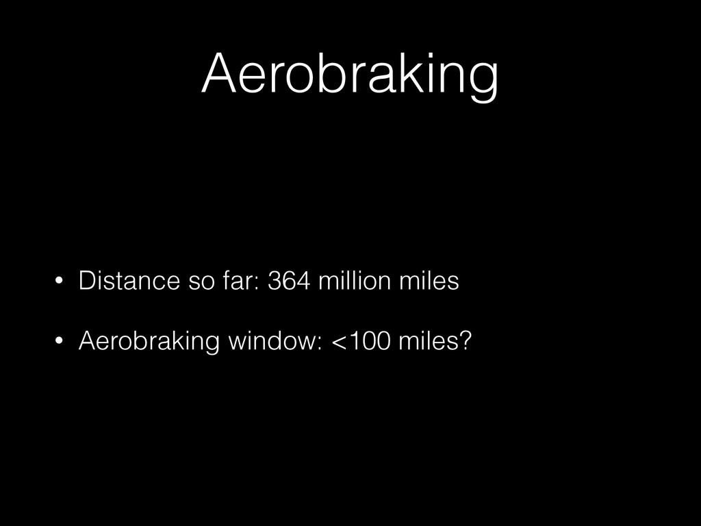 Aerobraking • Distance so far: 364 million mile...