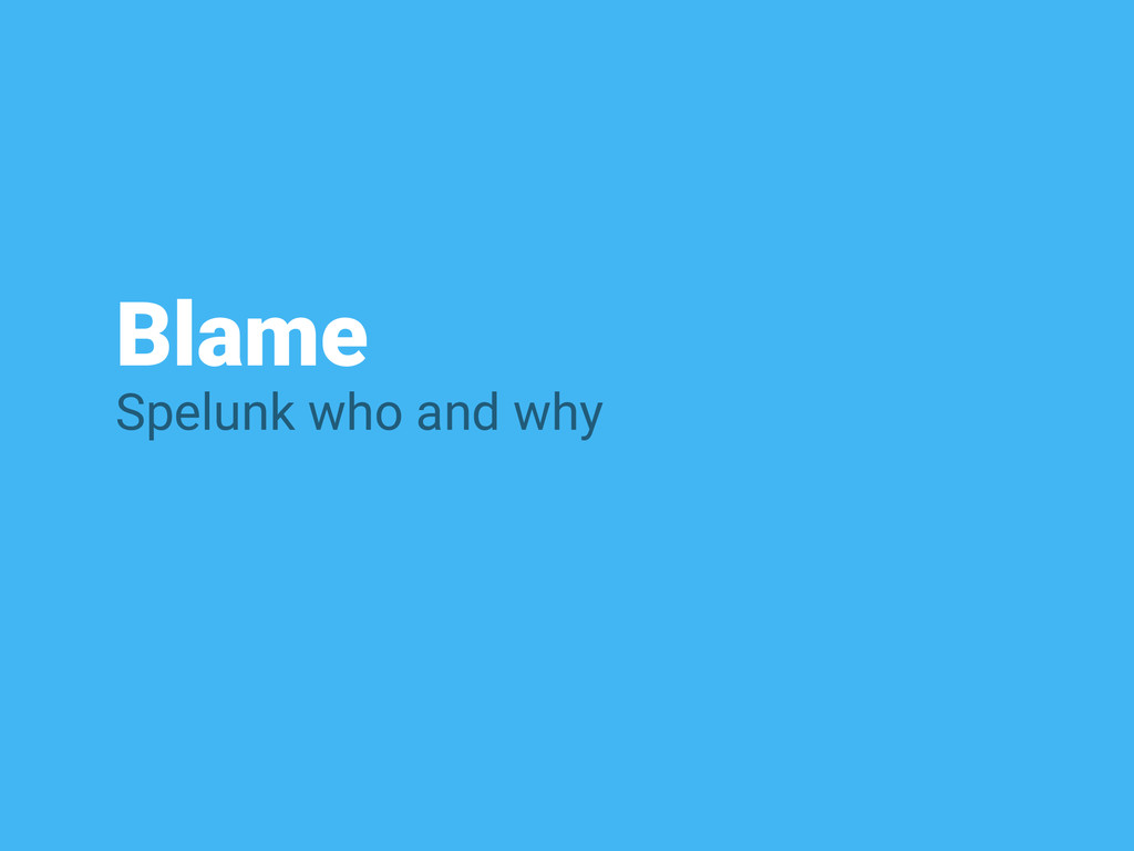 Blame Spelunk who and why