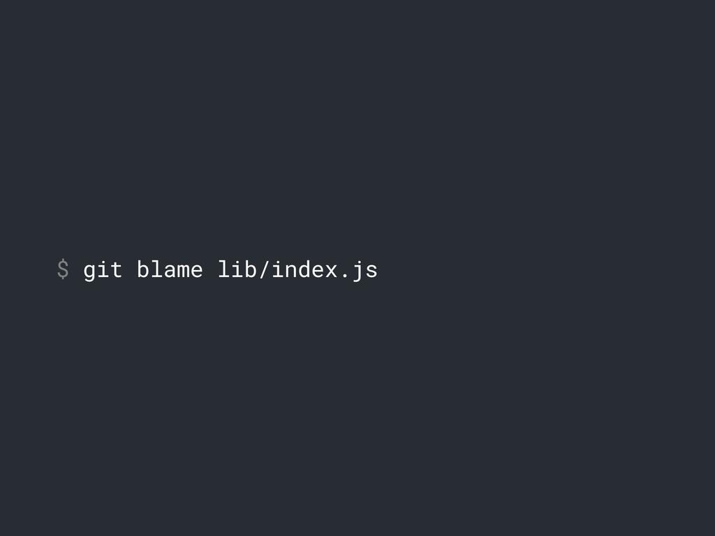 $ git blame lib/index.js