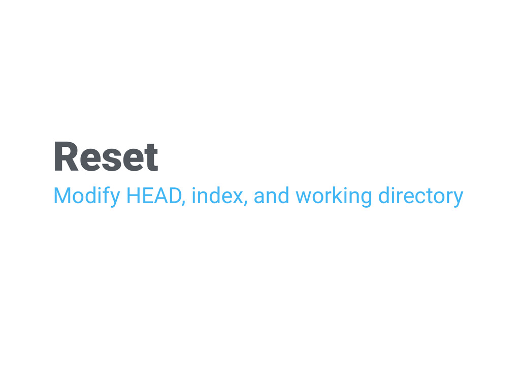 Reset Modify HEAD, index, and working directory