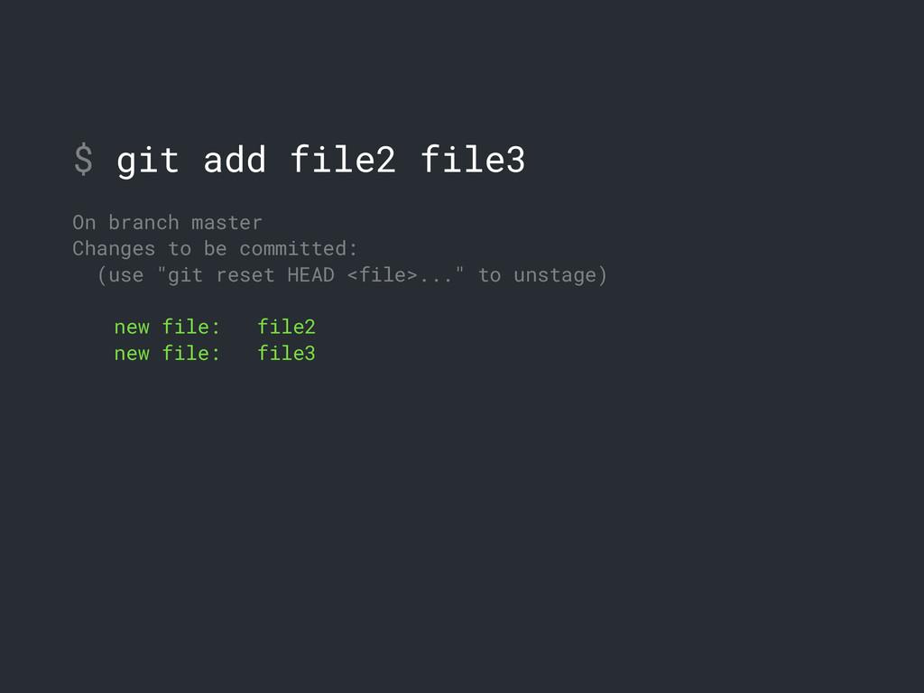 $ git add file2 file3 On branch master Changes ...