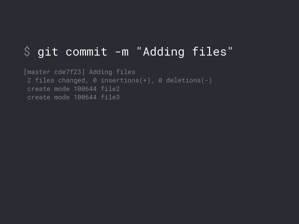 "$ git commit -m ""Adding files"" [master cde7f23]..."