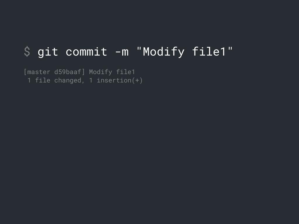 "$ git commit -m ""Modify file1"" [master d59baaf]..."