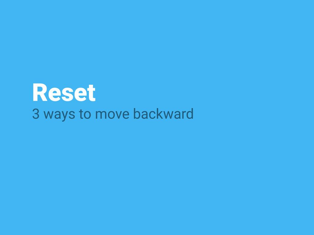 Reset 3 ways to move backward
