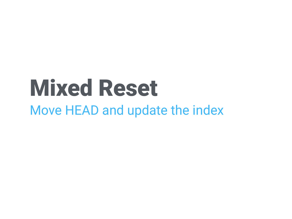 Mixed Reset Move HEAD and update the index