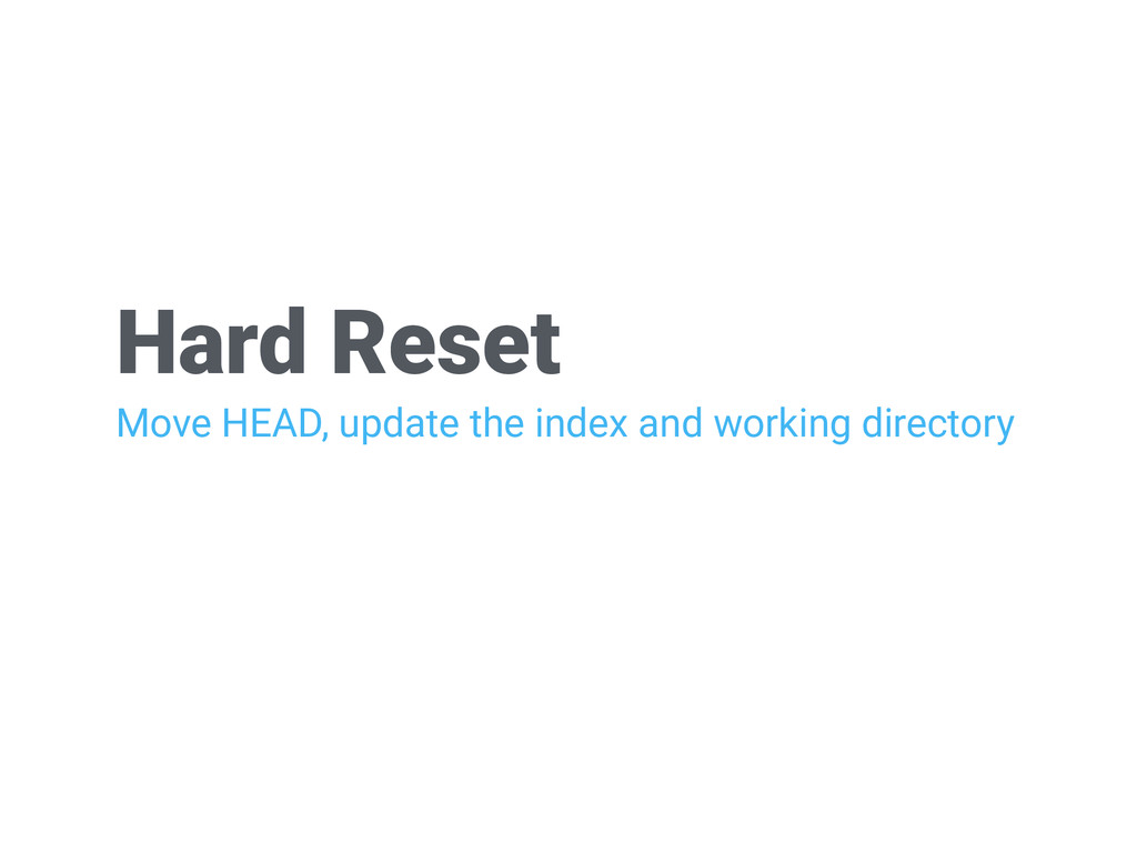 Hard Reset Move HEAD, update the index and work...