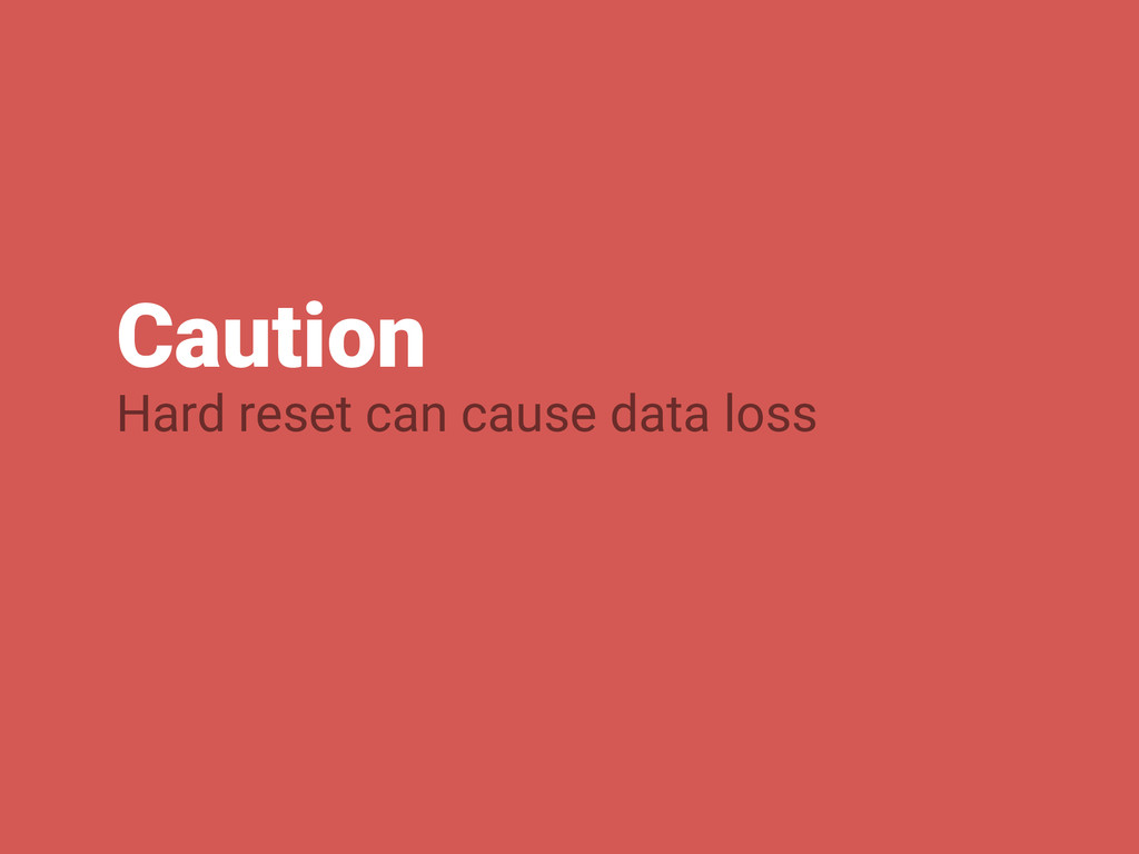 Caution Hard reset can cause data loss
