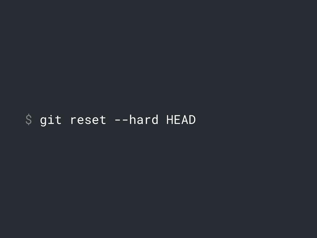 $ git reset --hard HEAD