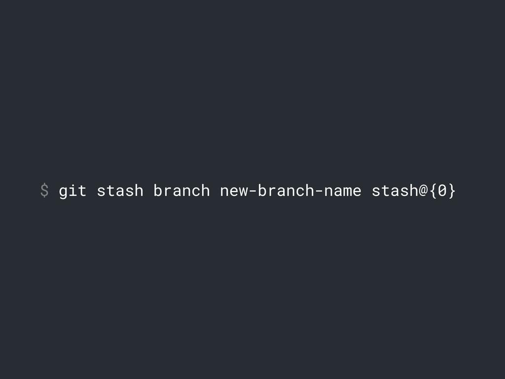$ git stash branch new-branch-name stash@{0}