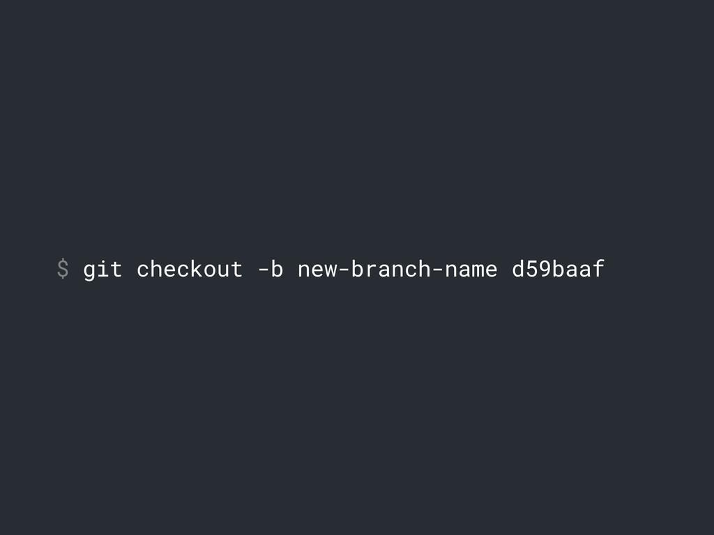 $ git checkout -b new-branch-name d59baaf