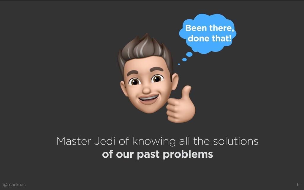 @madmac 6 Master Jedi of knowing all the soluti...