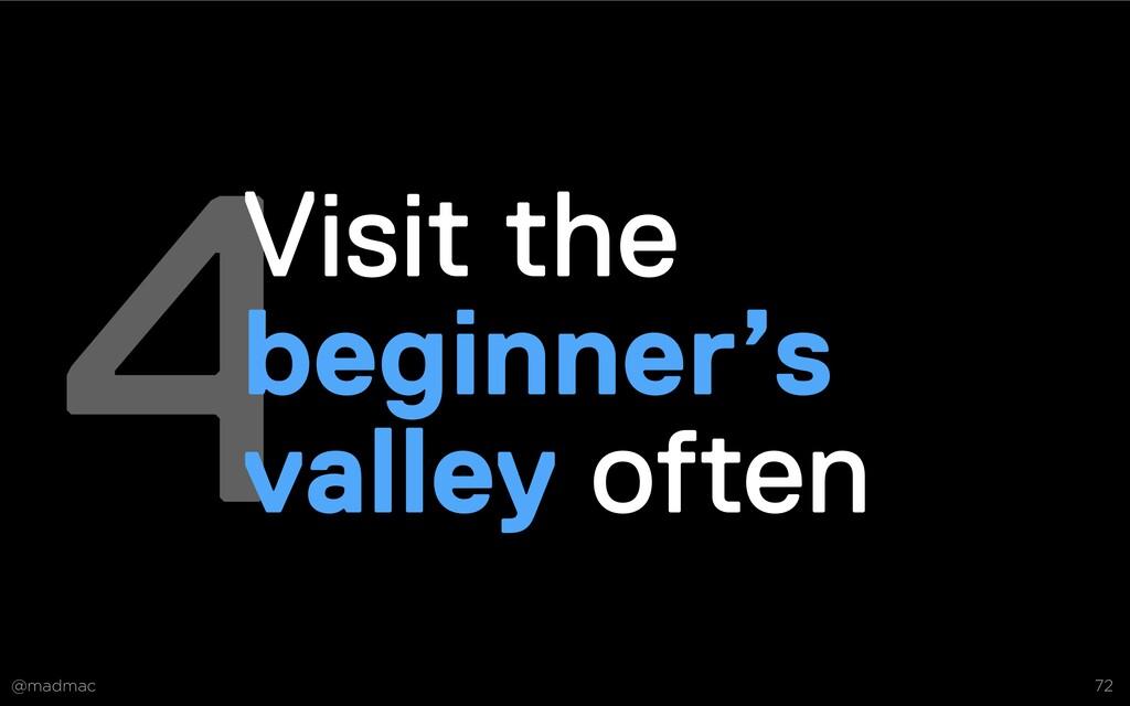 @madmac 72 4Visit the beginner's valley often