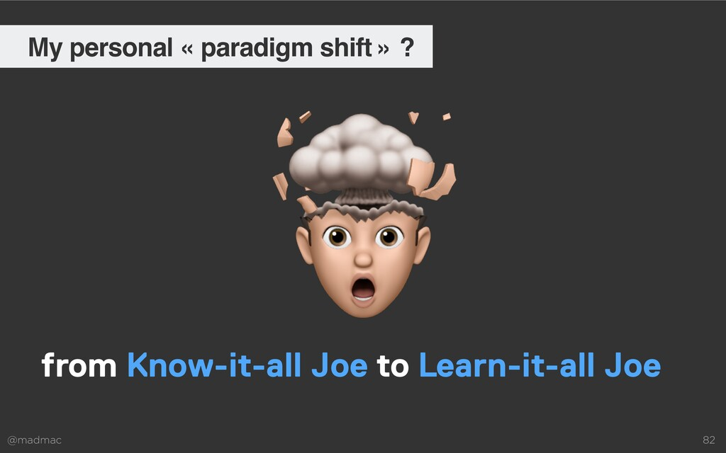 @madmac 82 My personal « paradigm shift » ? fro...