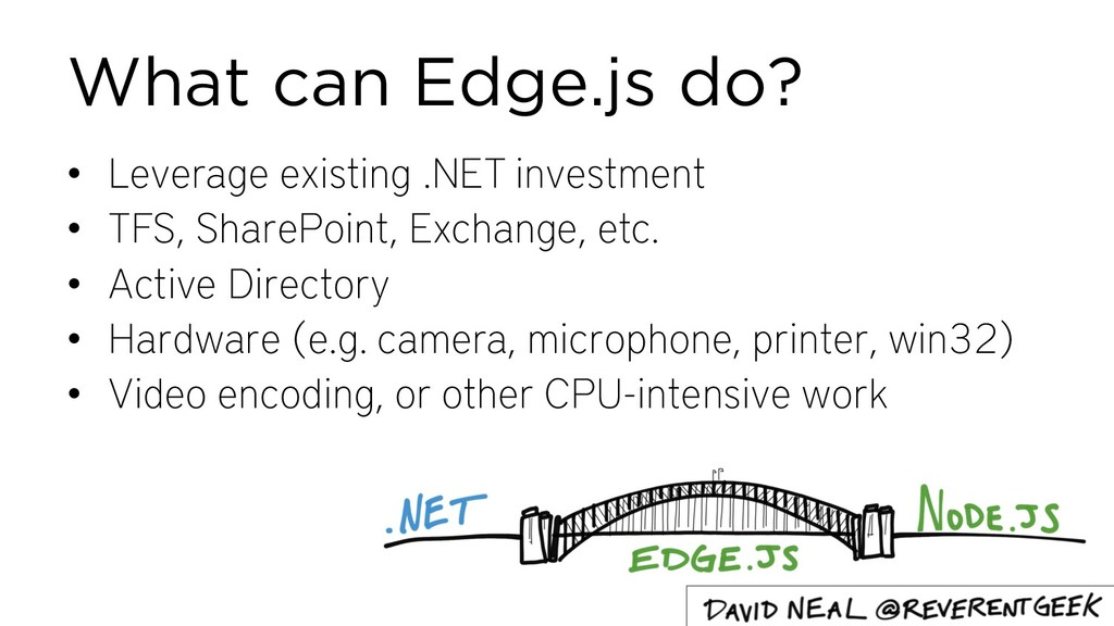 What can Edge.js do? • Leverage existing .NET i...