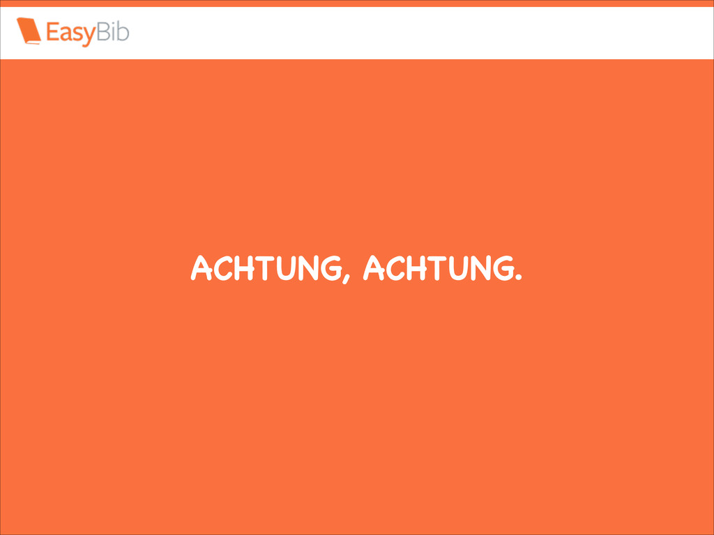 ACHTUNG, ACHTUNG.