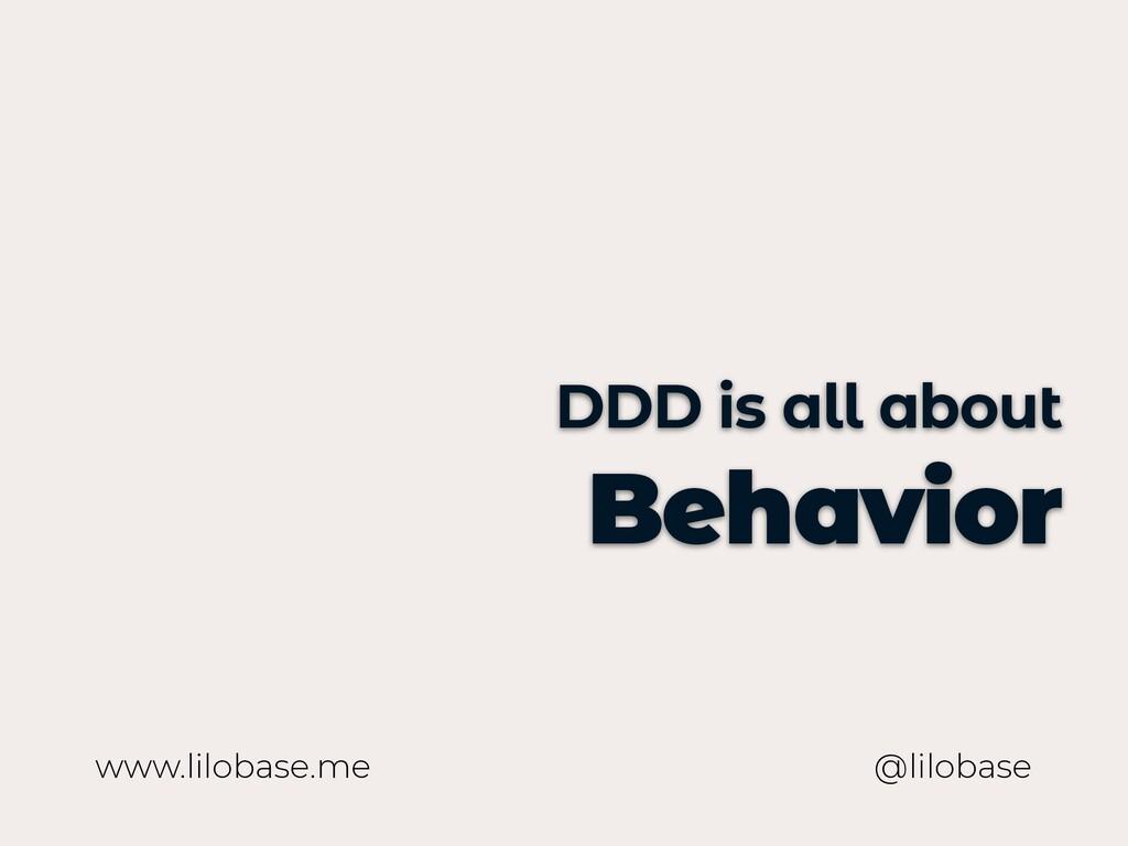 www.lilobase.me DDD is all about Behavior @lilo...