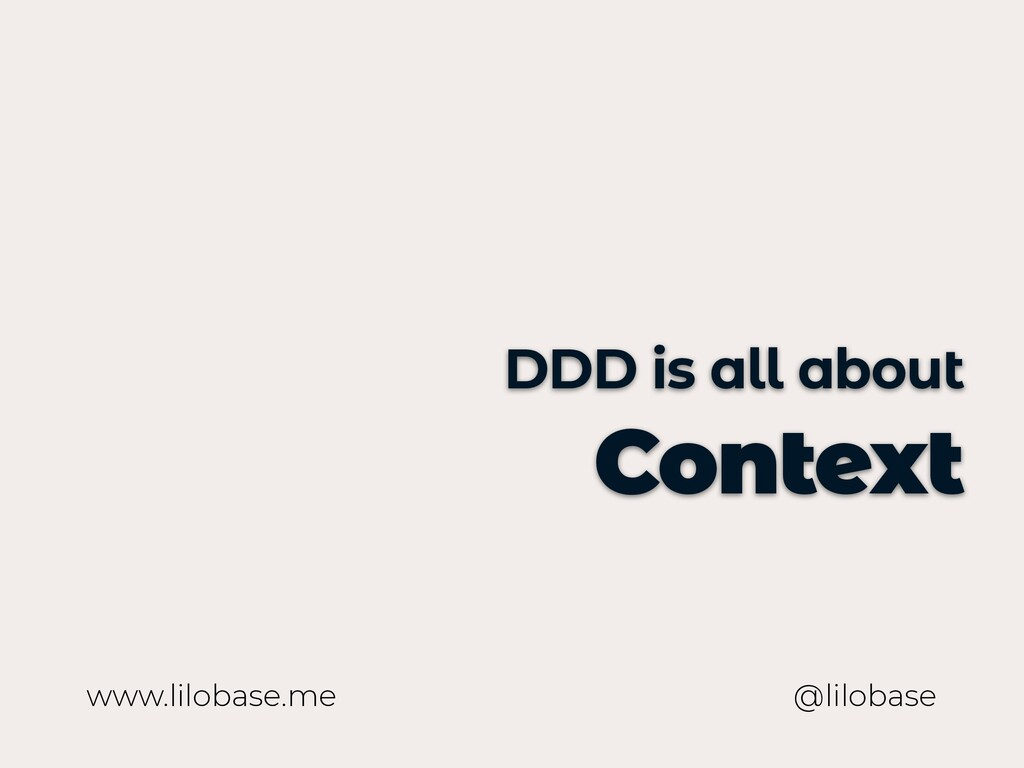 www.lilobase.me DDD is all about Context @lilob...