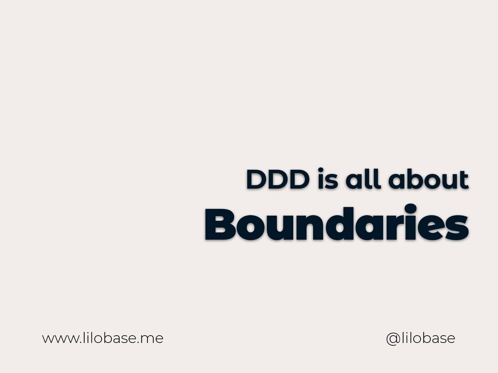 www.lilobase.me DDD is all about Boundaries @li...