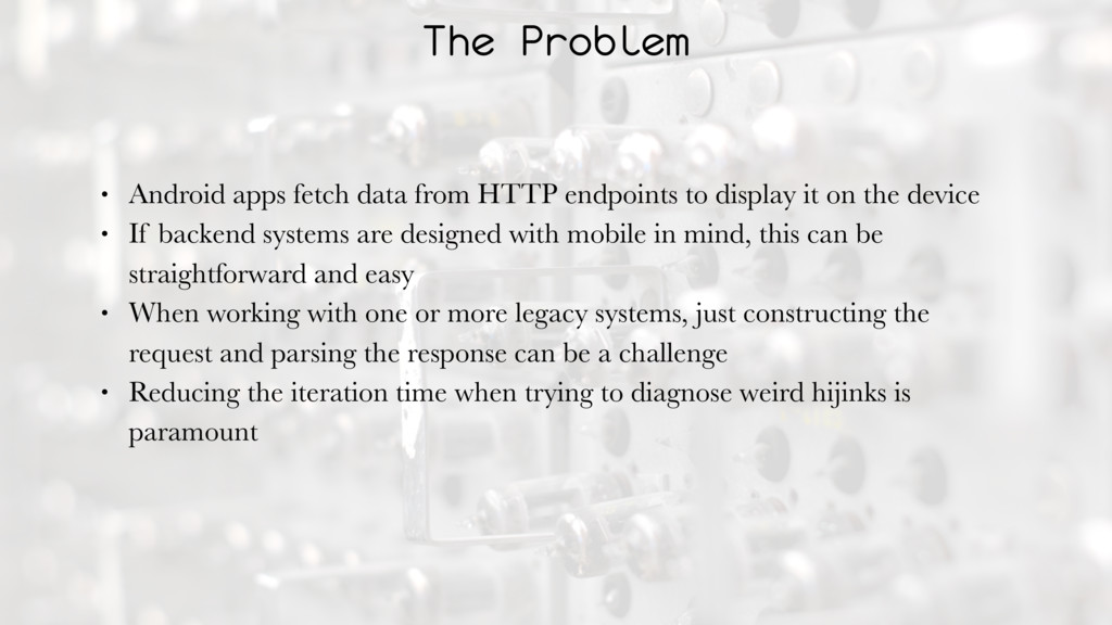 The Problem • Android apps fetch data from HTTP...