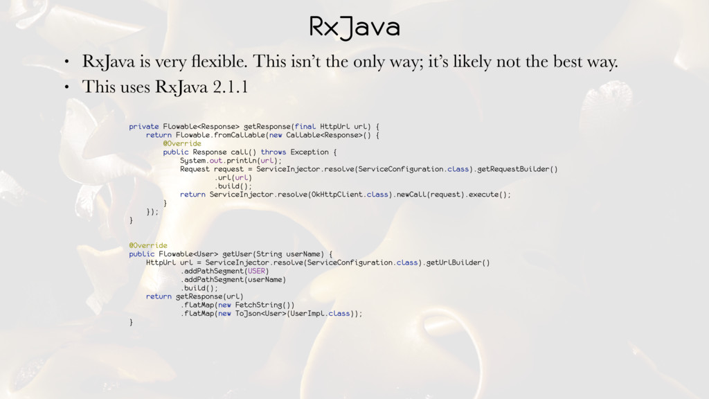 RxJava • RxJava is very flexible. This isn't the...