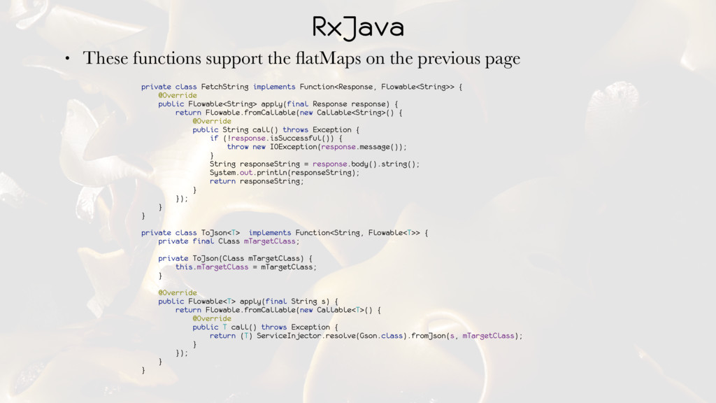 RxJava • These functions support the flatMaps on...