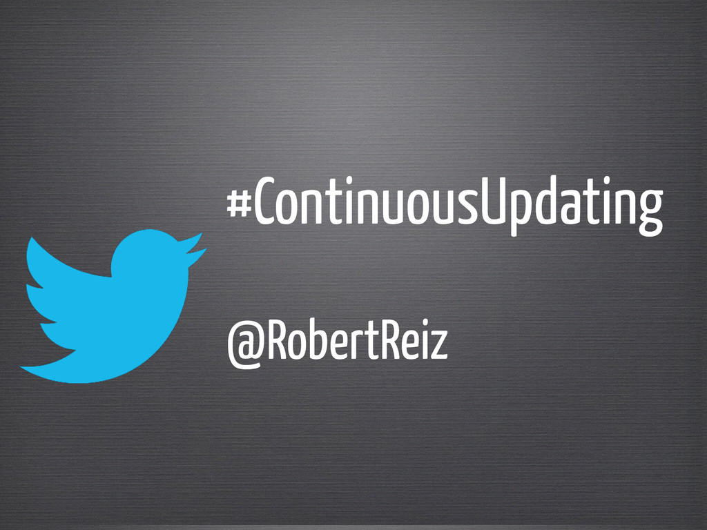 #ContinuousUpdating @RobertReiz
