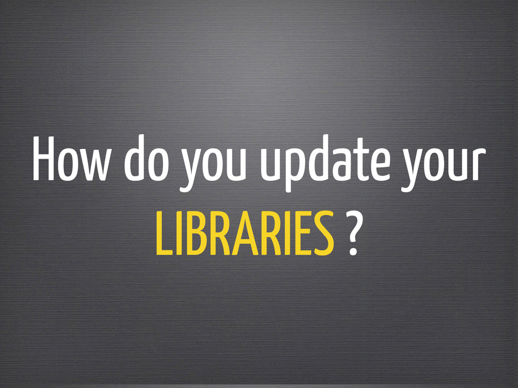 How do you update your LIBRARIES ?