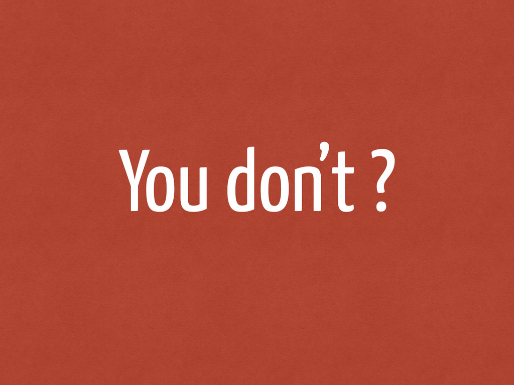 You don't ?