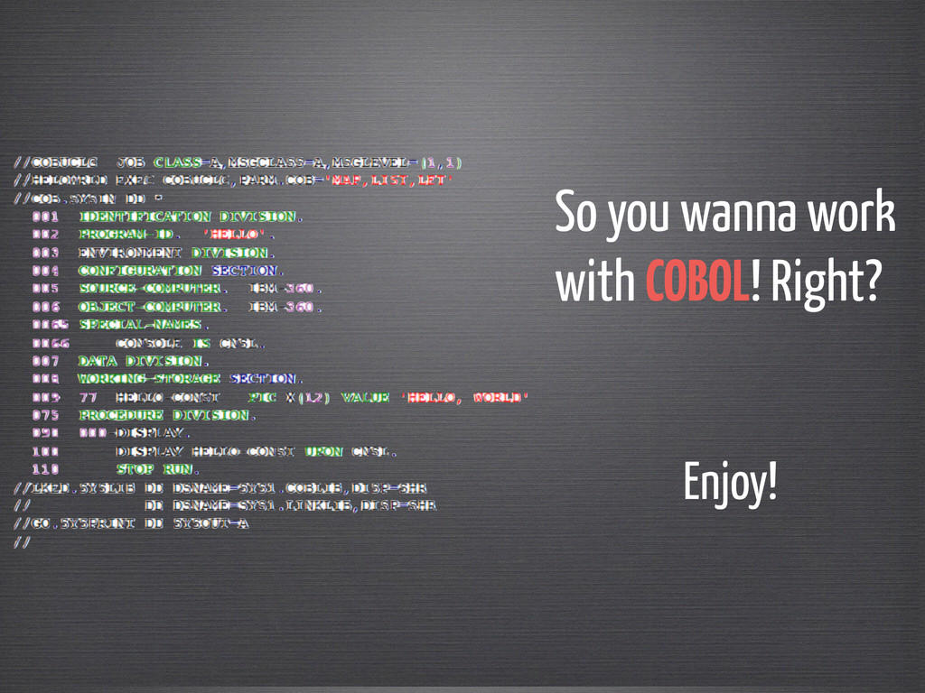 So you wanna work  with COBOL! Right? Enjoy!