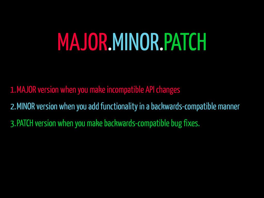 1.MAJOR version when you make incompatible API ...