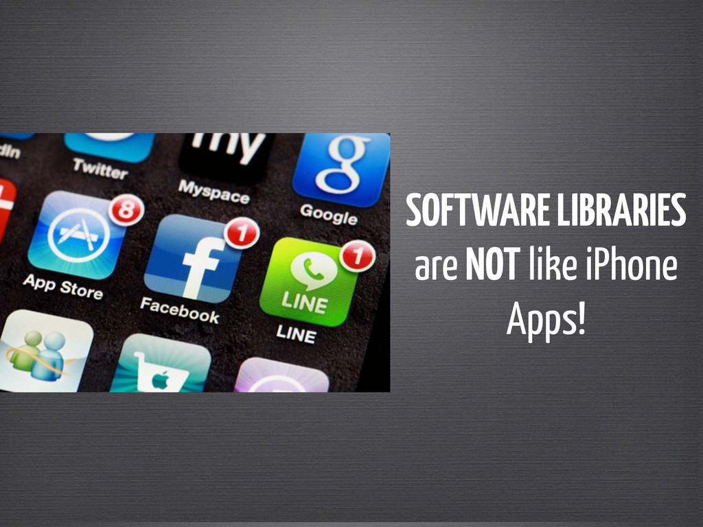 SOFTWARE LIBRARIES are NOT like iPhone Apps!