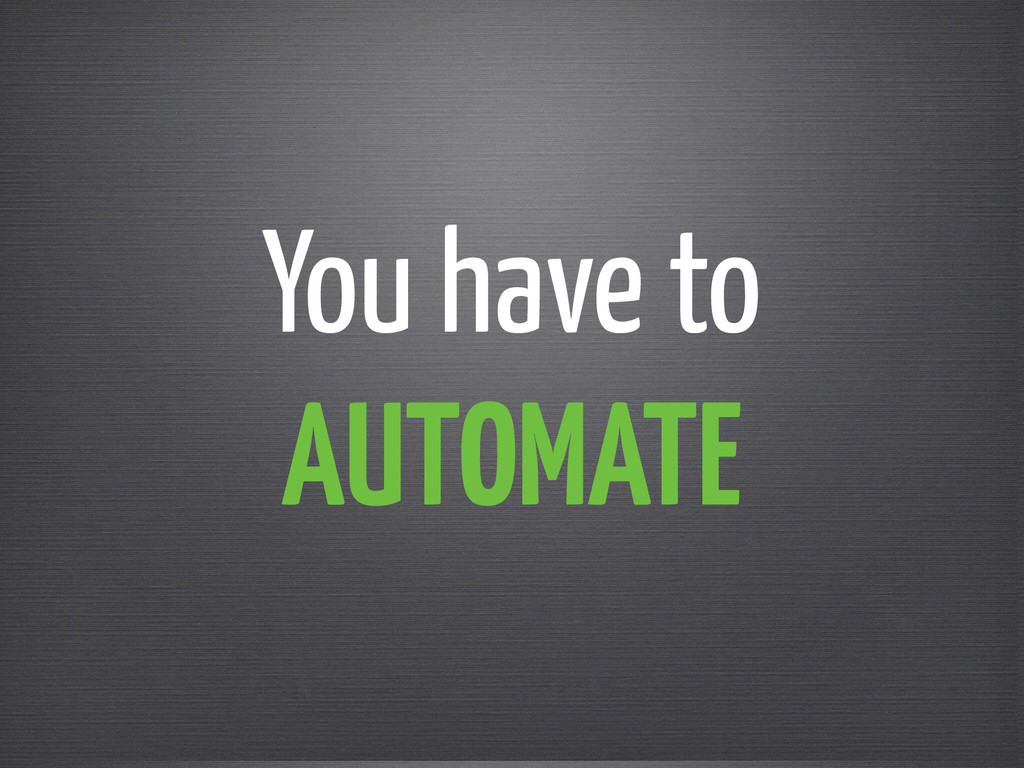You have to AUTOMATE