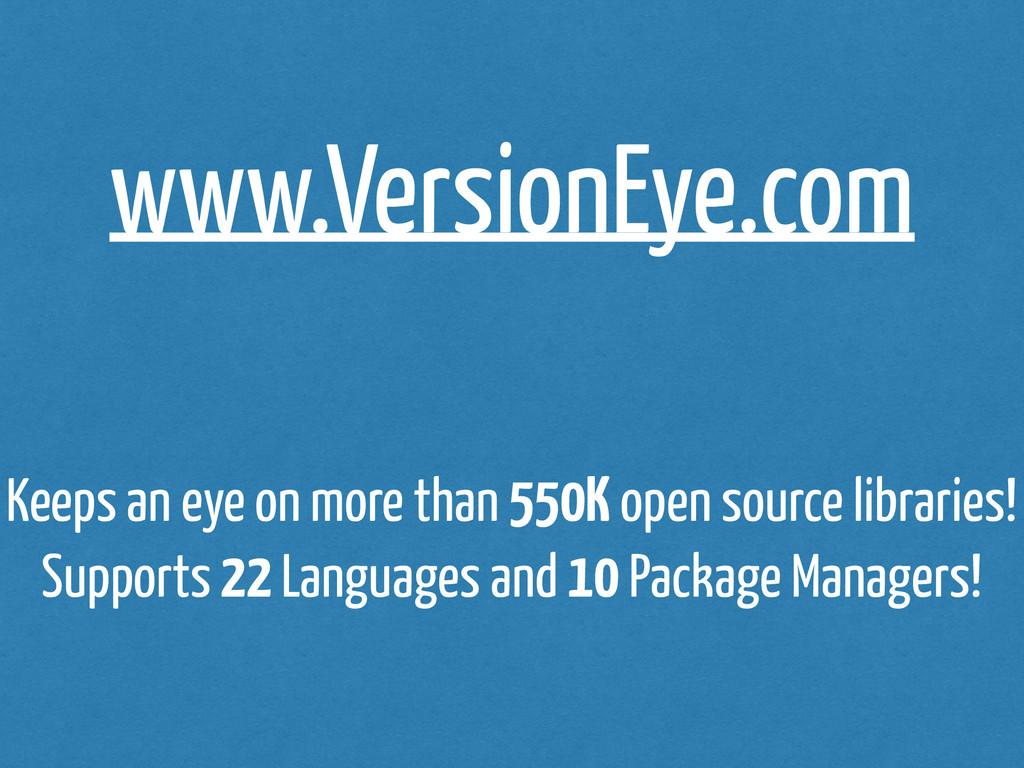 www.VersionEye.com Keeps an eye on more than 55...