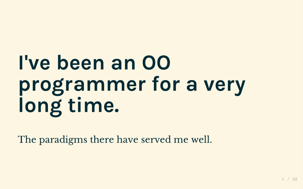 I've been an OO programmer for a very long time...