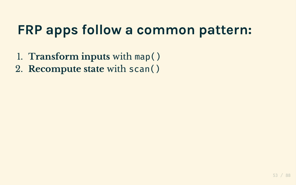 FRP apps follow a common pattern: 1. Transform ...