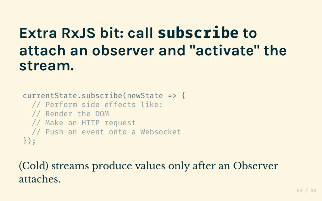 Extra RxJS bit: call subscribe to attach an obs...