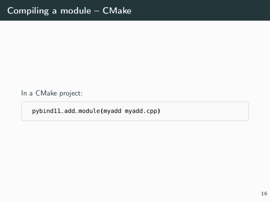 Compiling a module – CMake In a CMake project: ...