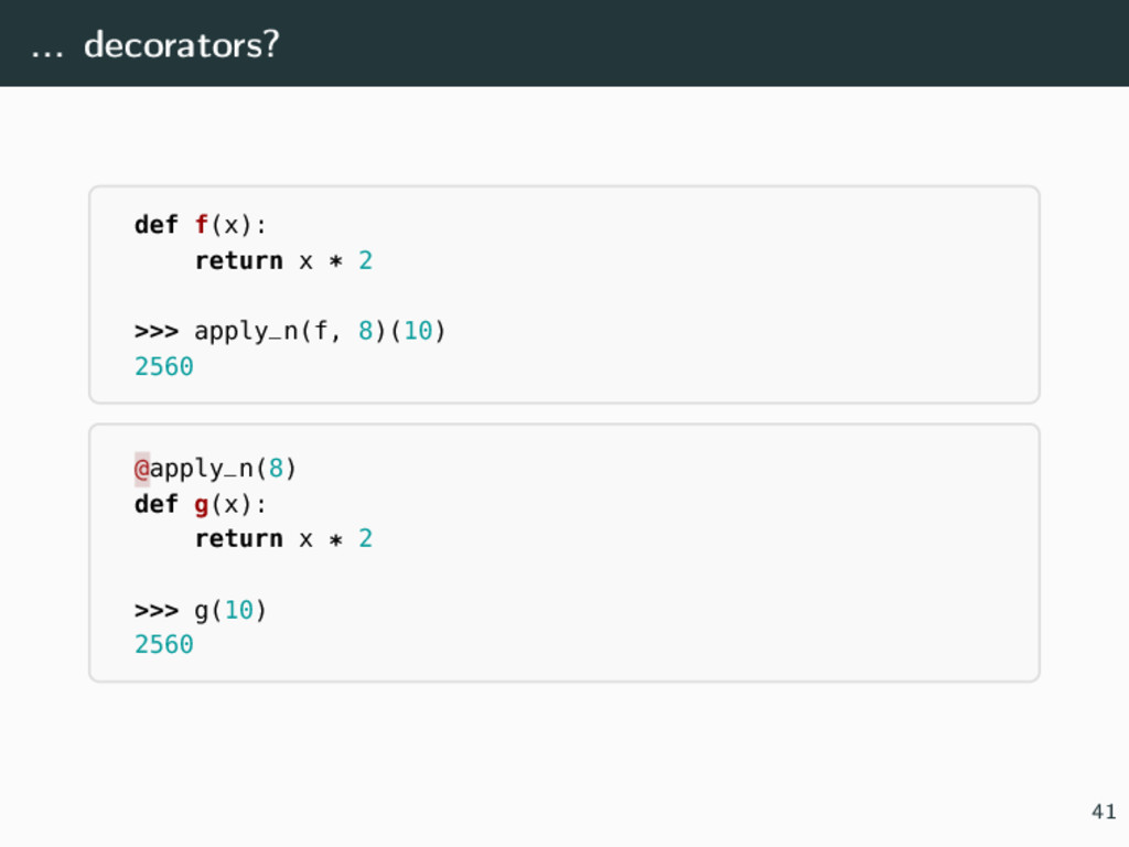... decorators? def f(x): return x * 2 >>> appl...