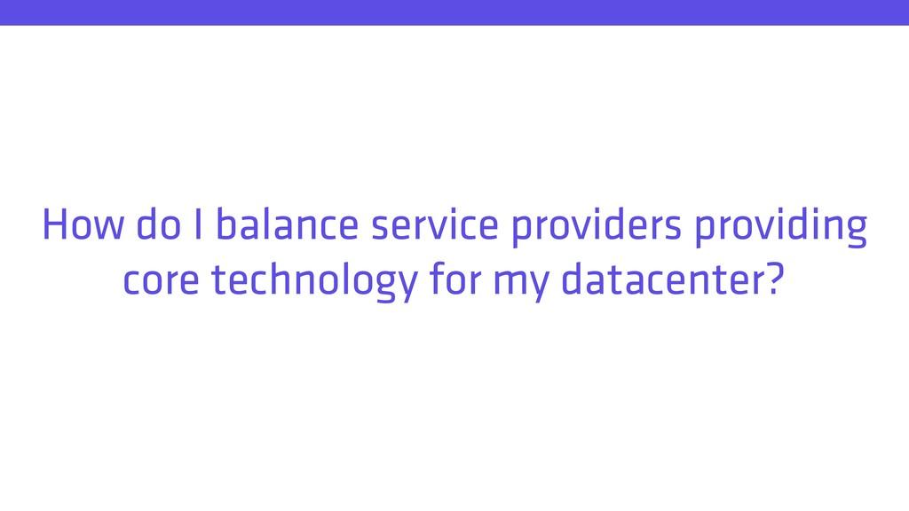 How do I balance service providers providing co...