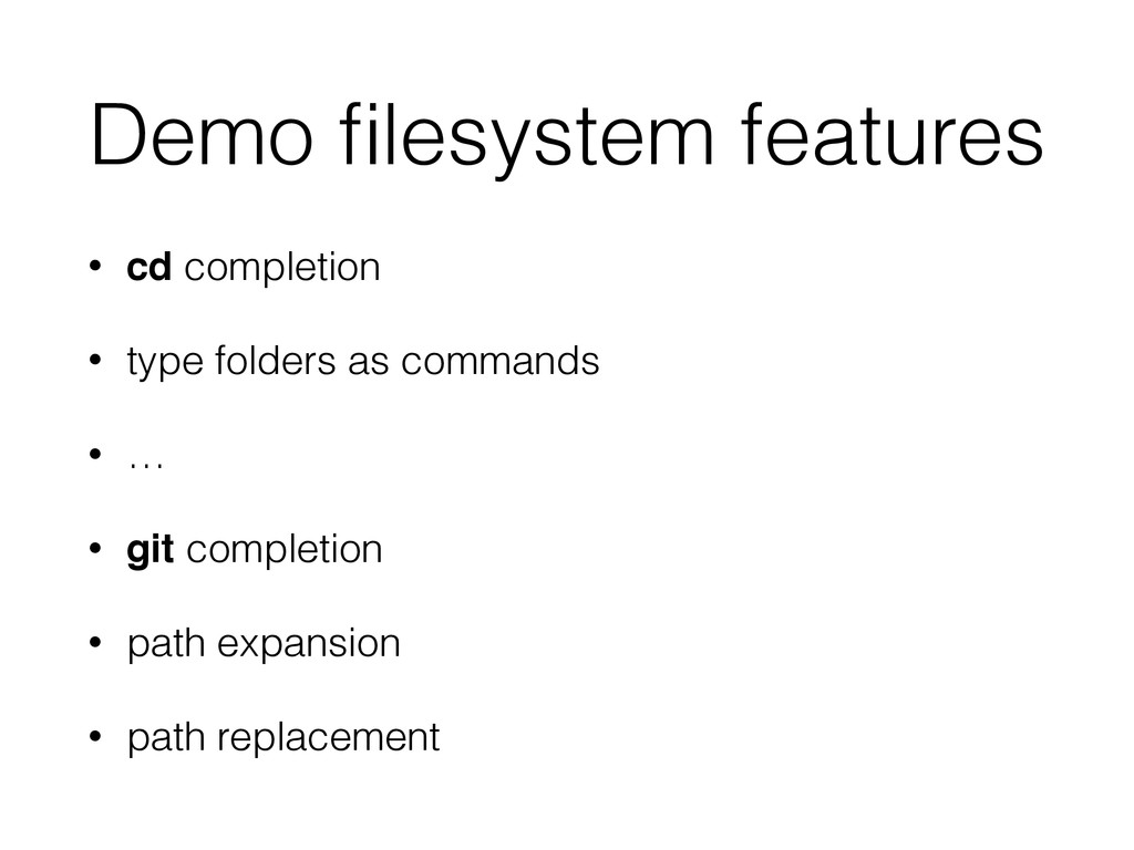 Demo filesystem features • cd completion • type ...