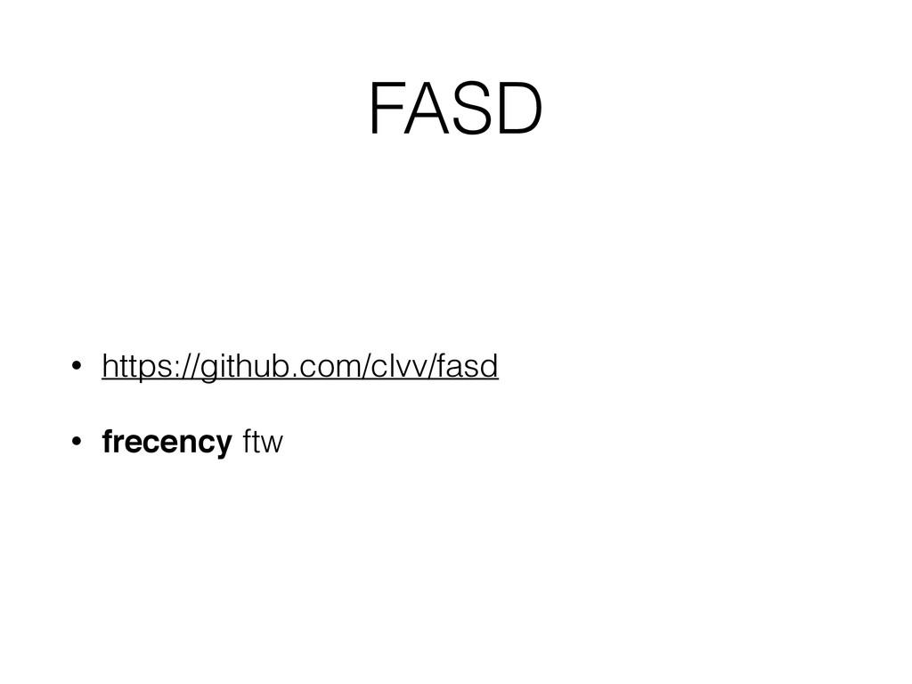 FASD • https://github.com/clvv/fasd • frecency ...