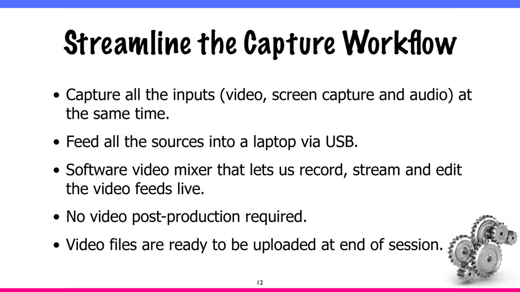 Streamline the Capture Workflow • Capture all th...