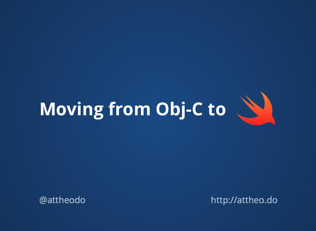 Moving from Obj-C to @attheodo http://attheo.do