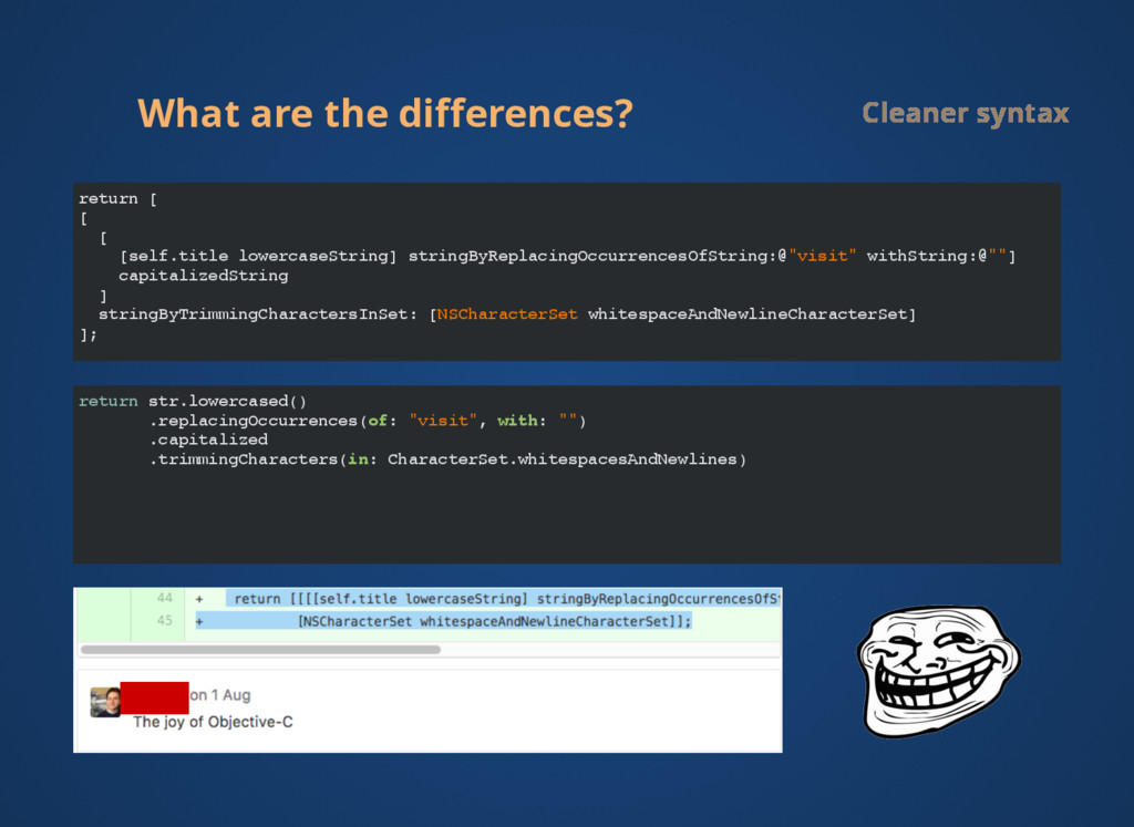 What are the differences? Cleaner syntax return ...