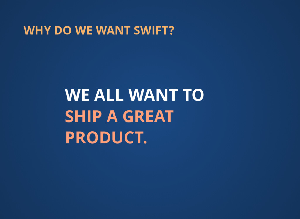 WHY DO WE WANT SWIFT? WE ALL WANT TO SHIP A GRE...
