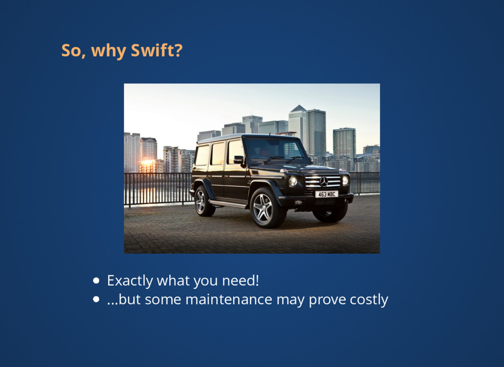 So, why Swift? Exactly what you need! ...but so...