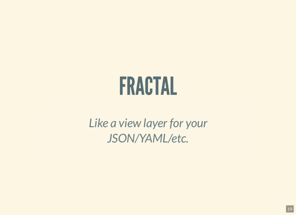 FRACTAL Like a view layer for your JSON/YAML/et...