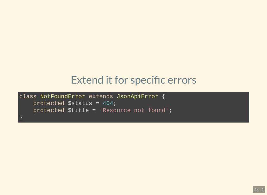 Extend it for speci c errors class NotFoundErro...