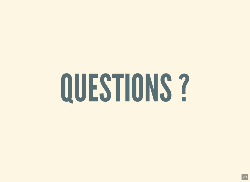 QUESTIONS ? 29