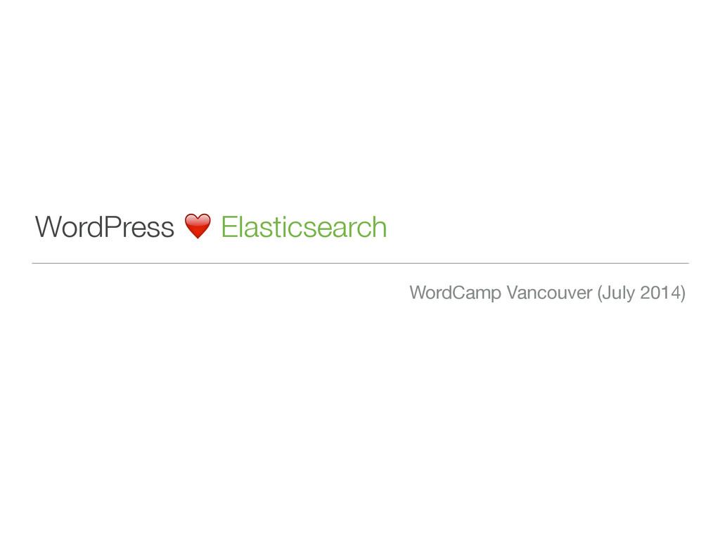WordPress ❤️ Elasticsearch WordCamp Vancouver (...